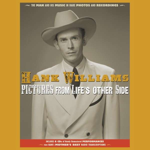 CD WILLIAMS, HANK - PICTURES FROM LIFE'S OTHER SIDE: THE MAN AND HIS MUSIC IN RARE RECORDINGS AND PHOTOS