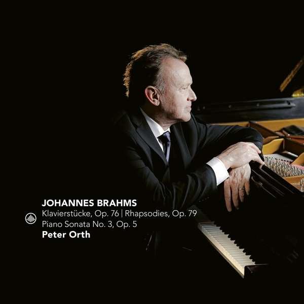 CD ORTH, PETER - BRAHMS: KLAVIERSTUCKE OP.76/RHAPSODIES OP.79/PIANO SONATA NO.3 OP.5