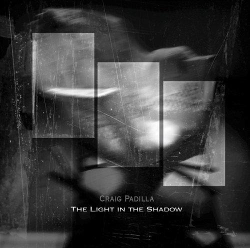 CD PADILLA, CRAIG - LIGHT IN THE SHADOW