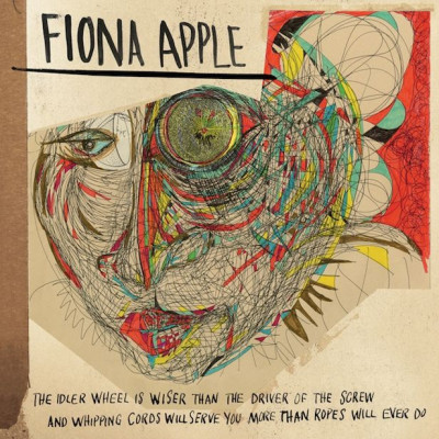 Fiona Apple - CD Idler Wheel is Wiser Than the Driver of the Screw, and Whipping Cords Will Serve You More Than Ropes Will Ever Do