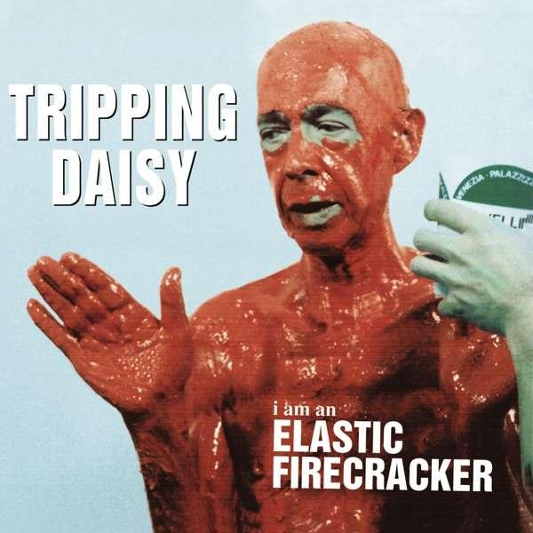 CD TRIPPING DAISY - I AM AN ELASTIC FIRECRACKER