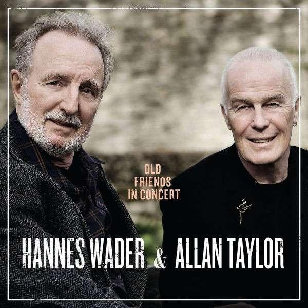 CD WADER, HANNES & ALLAN TAY - OLD FRIENDS IN CONCERT
