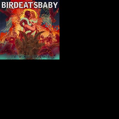 CD BIRDEATSBABY - WORLD CONSPIRES