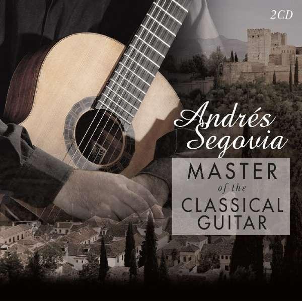 CD SEGOVIA, ANDRES - MASTER OF THE CLASSICAL GUITAR