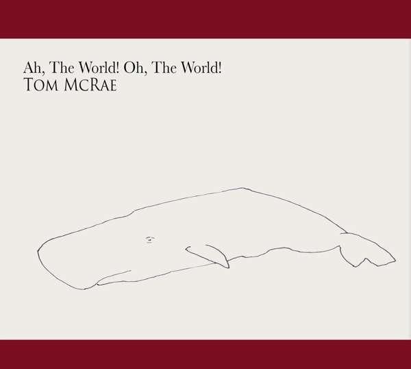 CD MCRAE, TOM - AH THE WORLD, OH THE WORLD