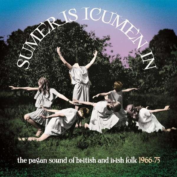CD V/A - SUMER IS ICUMEN IN: THE PAGAN SOUND OF BRITISH & IRISH FOLK 1966-1975