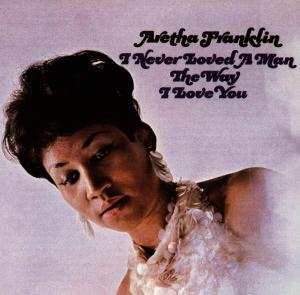Aretha Franklin - CD I Never Loved a Man (The Way I Love You)