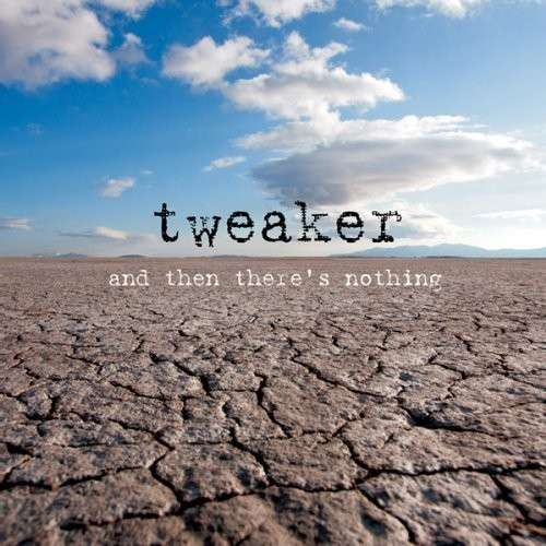 CD TWEAKER - AND THEN THERE'S NOTHING