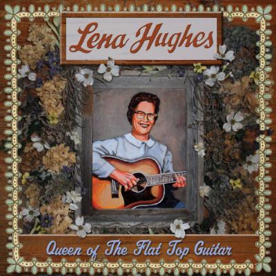 CD HUGHES, LENA - QUEEN OF THE FLAT TOP GUITAR