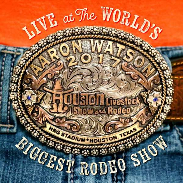 CD WATSON, AARON - LIVE AT THE WORLD'S BIGGEST RODEO SHOW