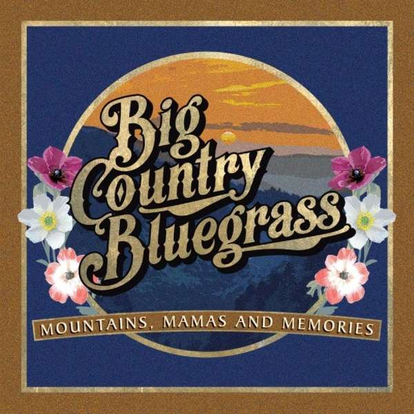 CD BIG COUNTRY BLUEGRASS - MOUNTAINS, MAMAS AND MEMORIES