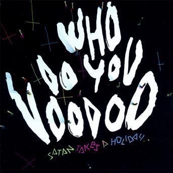 CD SATAN TAKES A HOLIDAY - WHO DO YOU VOODOO