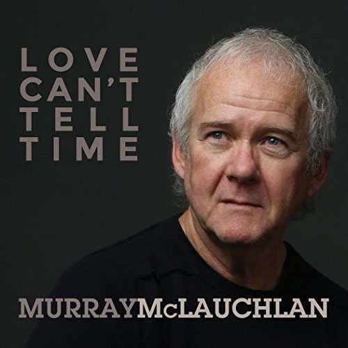 CD MCLAUCHLAN, MURRAY - LOVE CAN'T TELL TIME